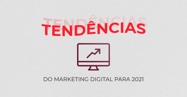 Tendências do Marketing Digital para 2021